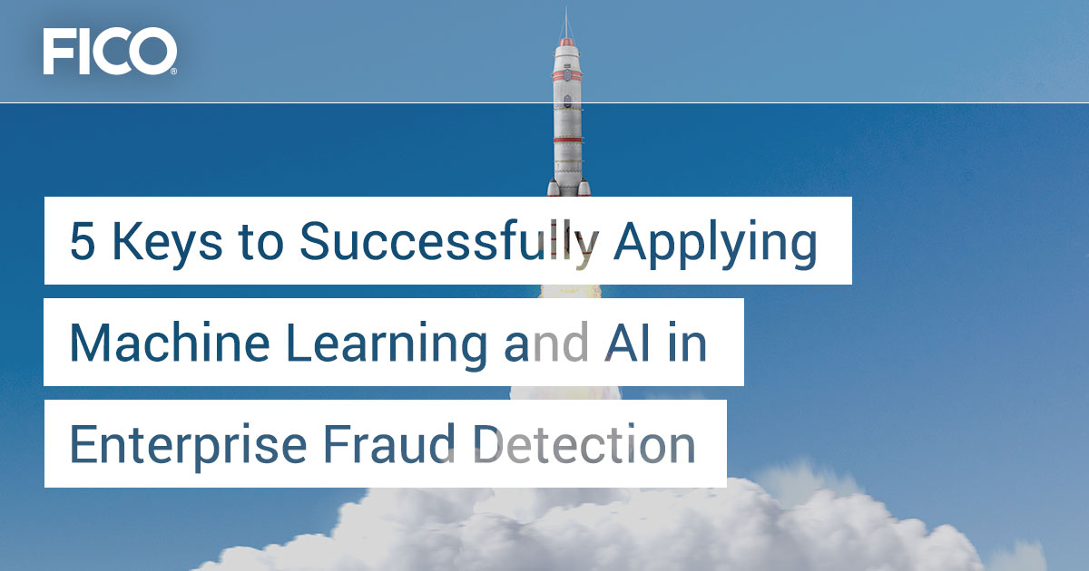 5 Keys to Successfully Applying Machine Learning and AI in Enterprise Fraud Detection