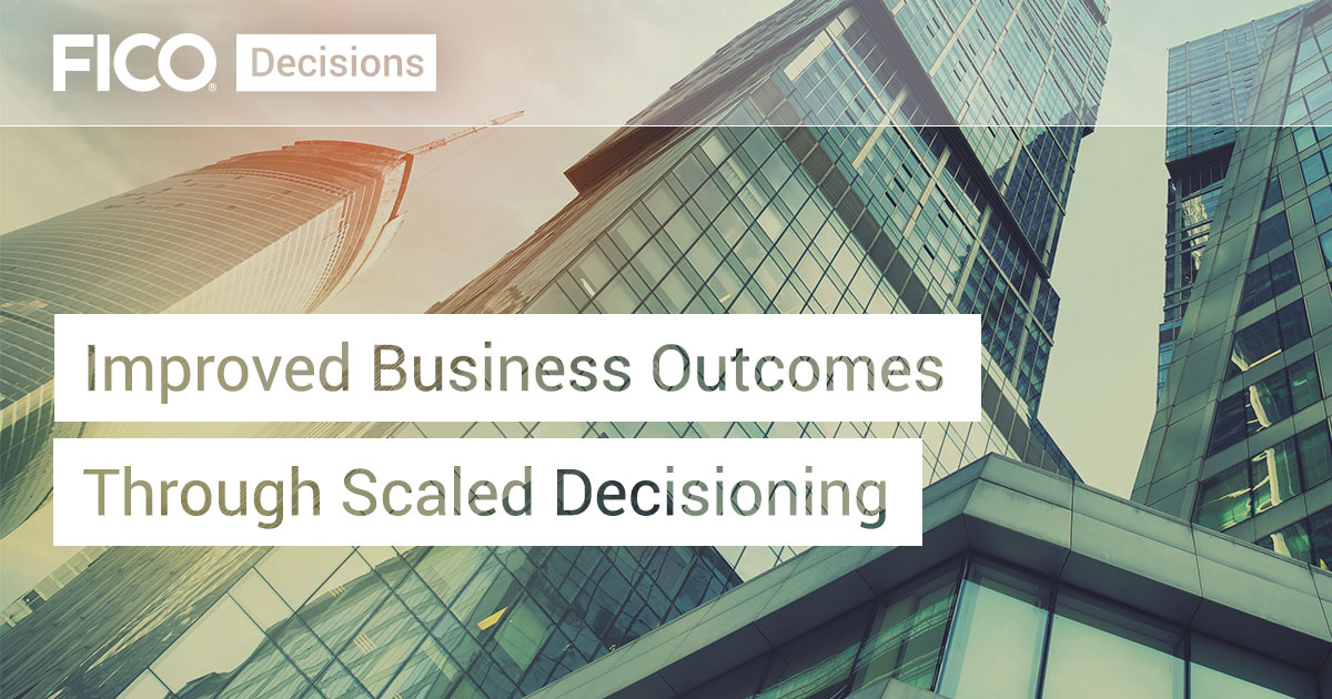 Improved Business Outcomes Through Scaled Decisioning
