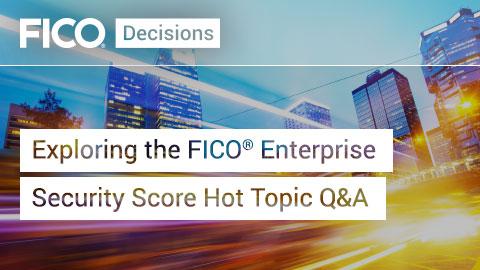 Exploring the FICO® Enterprise Security Score Hot Topic Q&A