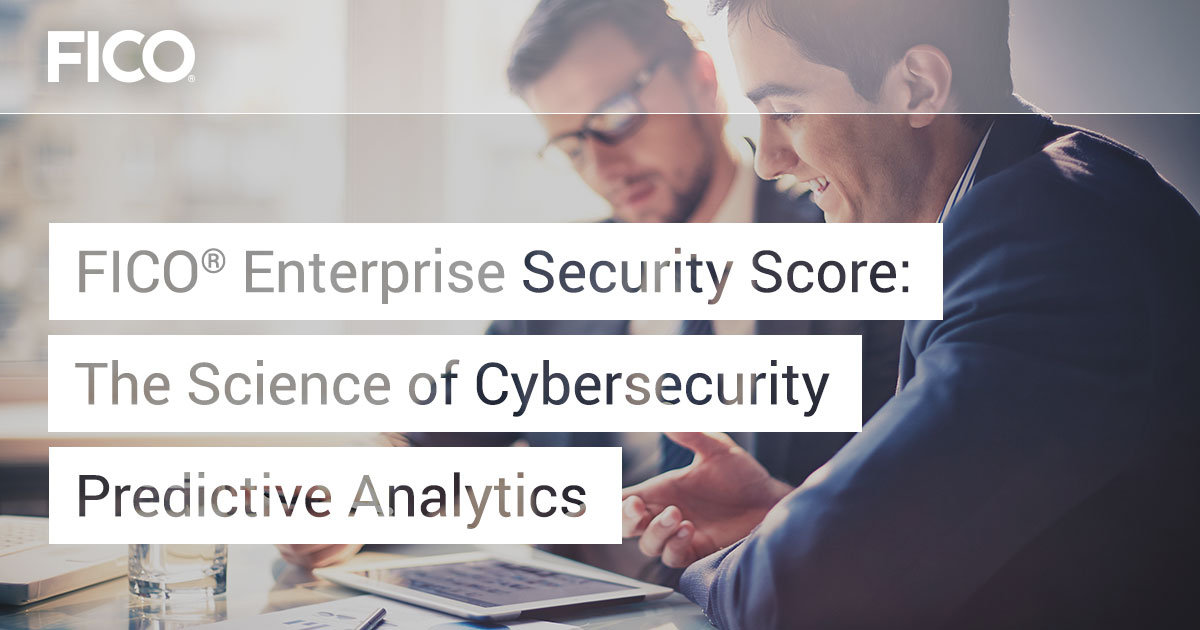 FICO® Enterprise Security Score: The Science of Cybersecurity Predictive Analytics
