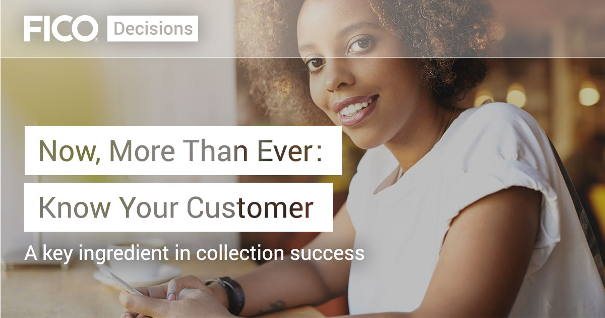 Now, More Than Ever: Know Your Customer A key ingredient in collection success