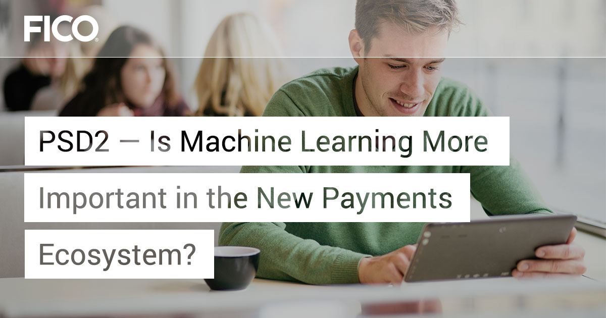PSD2 — Is Machine Learning More Important in the New Payments Ecosystem?