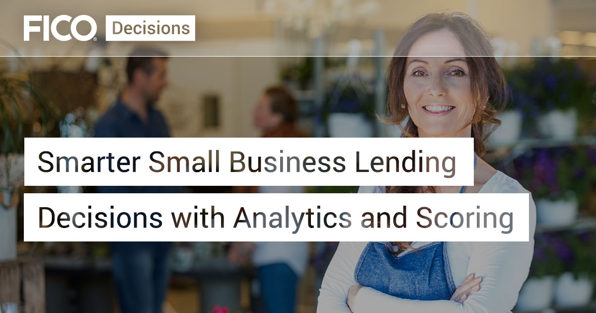 Smarter Small Business Lending Decisions with Analytics and Scoring