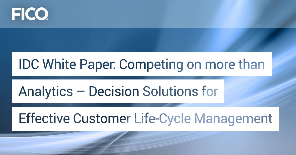 White Paper Competing on More than Analytics: Decision Solutions for Effective Customer Life-Cycle Management