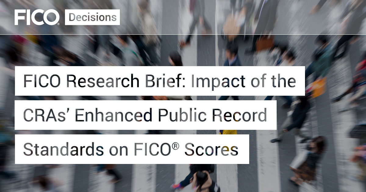 FICO Research Brief: Impact of the CRAs' Enhanced Public Record Standards on FICO® Scores