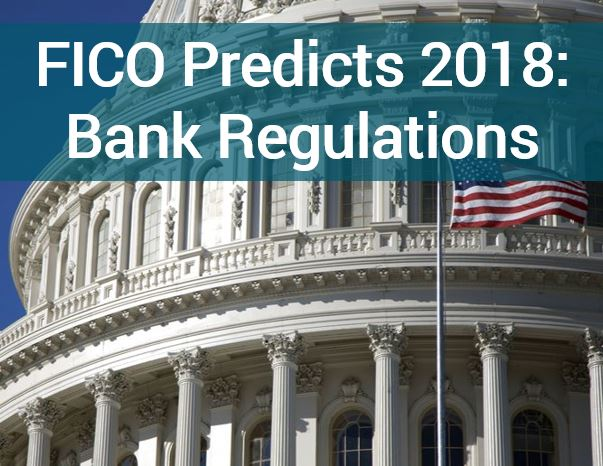 Regulatory Reform Predictions FICO Banking Regulation Predictions 2018:  U.S. Reform Takes Off