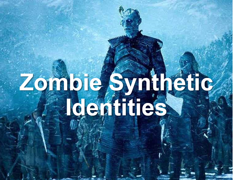 Zombie Synthetic Identities The New White Walkers: Zombie Synthetic Identity Fraud